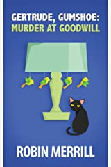 Gertrude, Gumshoe: Murder at Goodwill (Gertrude, Gumshoe Cozy Mystery Series Book 2) Kindle Edition