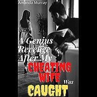 A Genius Revenge After My Cheating Wife Was Caught: ( Forbidden affair, stolen pleasure taboo, dark erotica with…