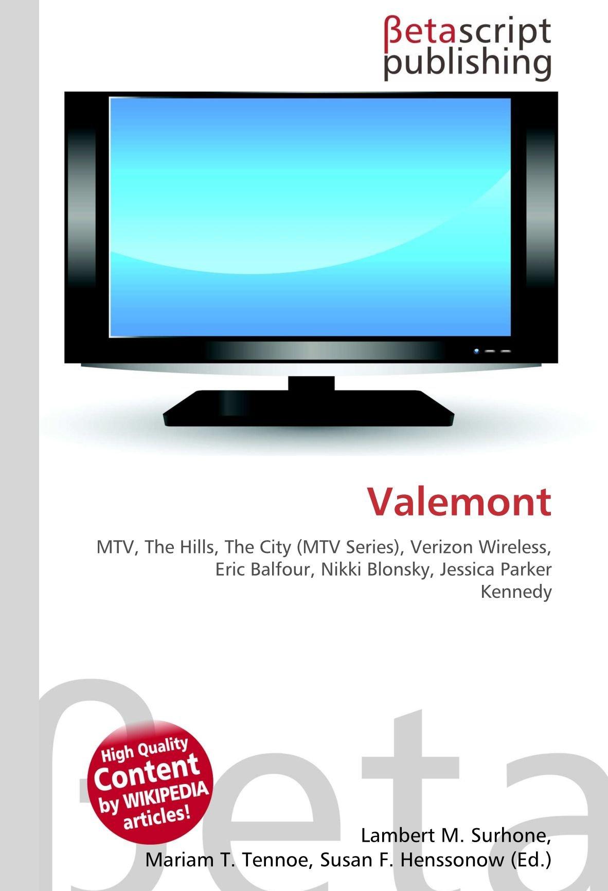 Valemont: MTV, The Hills, The City MTV Series , Verizon Wireless, Eric Balfour, Nikki Blonsky, Jessica Parker Kennedy: Amazon.es: Surhone, Lambert M, Timpledon, Miriam T, Marseken, Susan F, Tennoe, Mariam T, Henssonow,