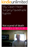 My Open Heart Surgery/quadruple bypass: Not scared of death (Life Book 1)