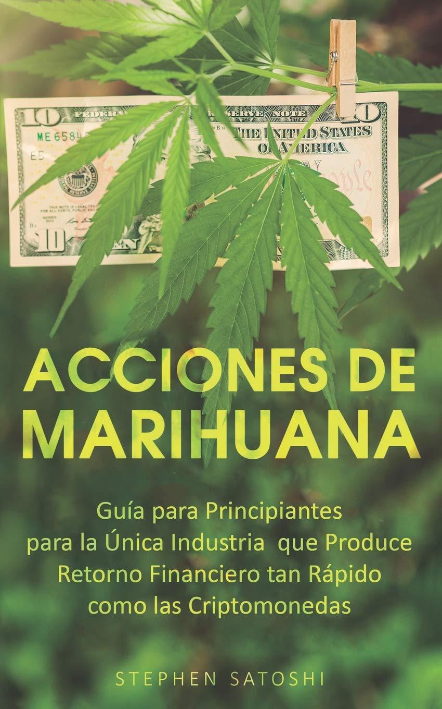 Acciones de Marihuana: Guía para Principiantes para la Única Industria que Produce Retorno Financiero tan Rápido como las Criptomonedas (Libro en .