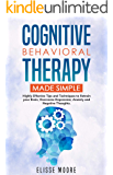 Cognitive Behavioral Therapy Made Simple: Highly Effective Tips and Techniques to Retrain your Brain, Overcome Depression, Anxiety and Negative Thoughts