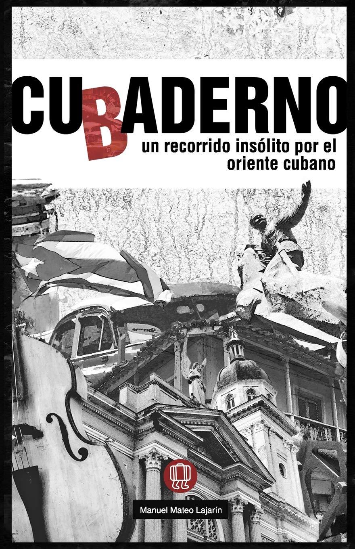 CUbADERNO: un recorrido insólito por el oriente cubano ...