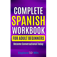 Complete Spanish Workbook For Adult Beginners: Essential Spanish Words And Phrases You Must Know (English Edition)