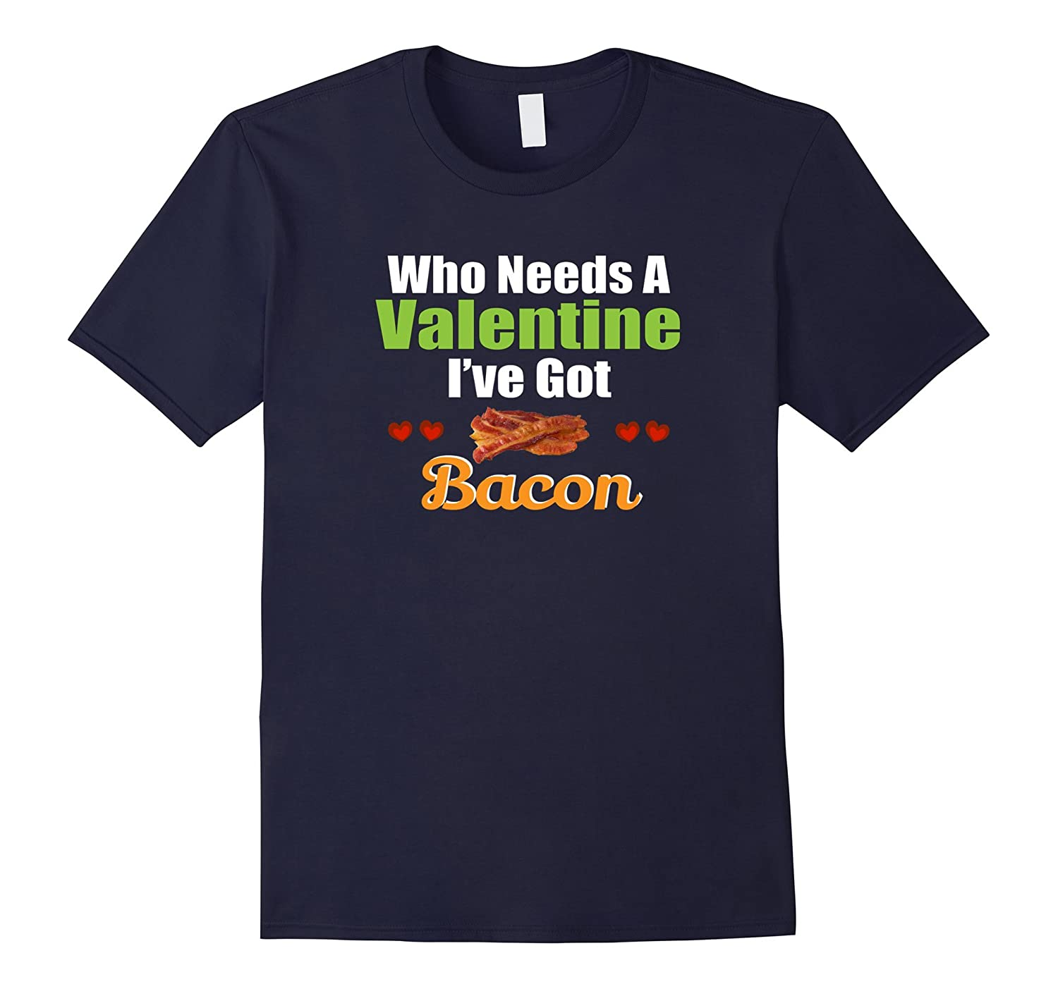 Bacon Shirt Who Needs A Valentine I've Got Bacon Men Funny-CL
