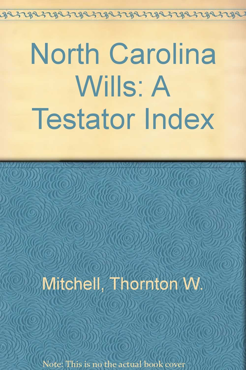 North Carolina Wills: A Testator Index: Thornton W. Mitchell:  9780961734305: Amazon.com: Books