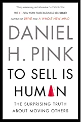 To Sell Is Human: The Surprising Truth About Moving Others Kindle Edition