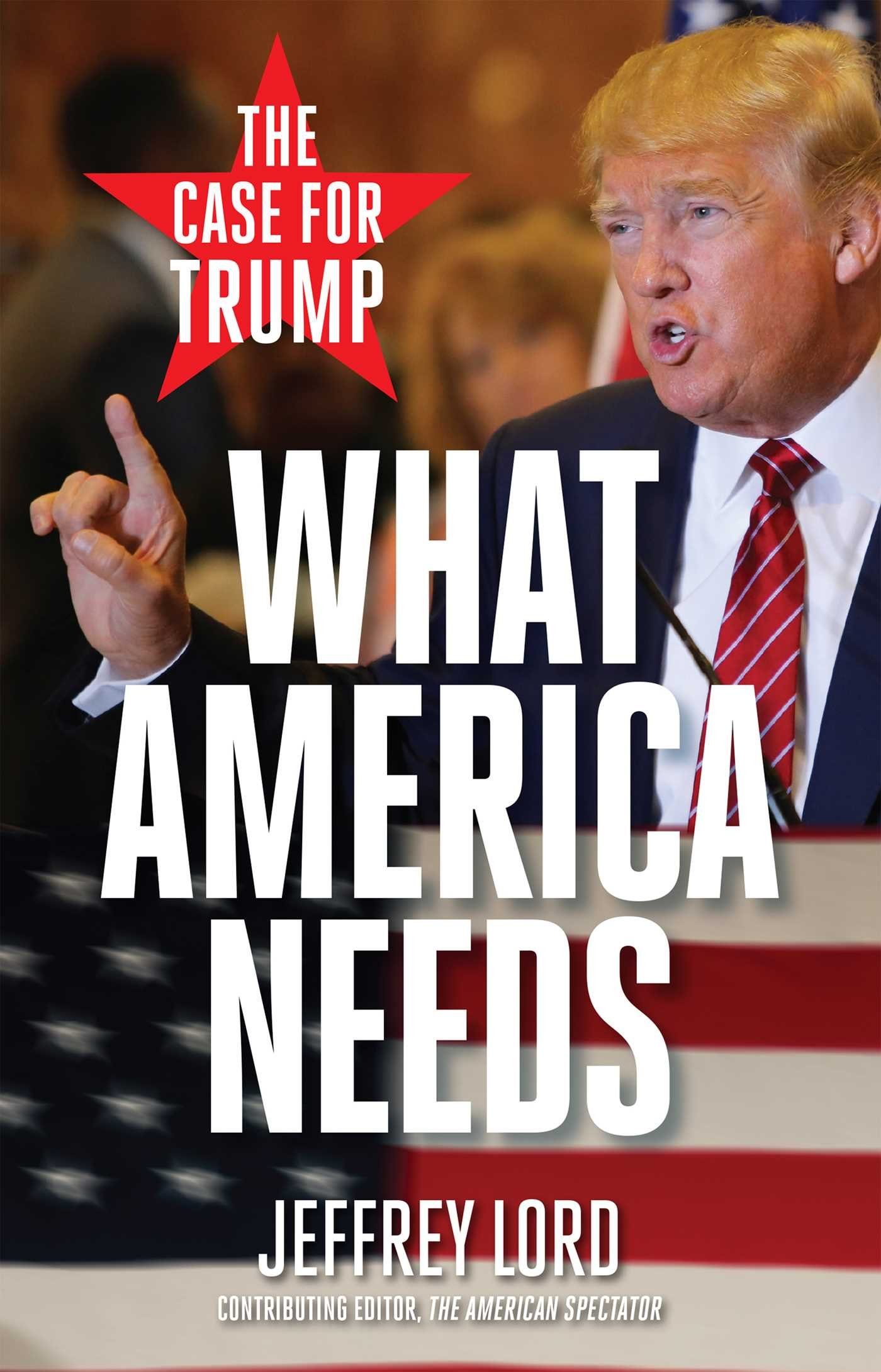 What America Needs: The Case for Trump: Lord, Jeffrey: 9781621575238:  Amazon.com: Books