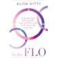 In the FLO: A 28-day plan working with your monthly cycle to do more and stress less (English Edition)