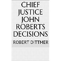 Chief Justice John Roberts Decisions