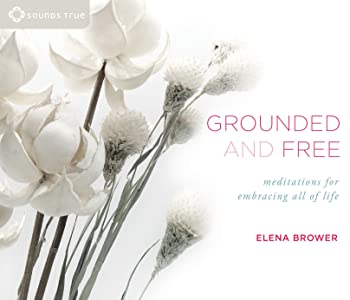 Grounded and Free: Meditations for Embracing All of Life