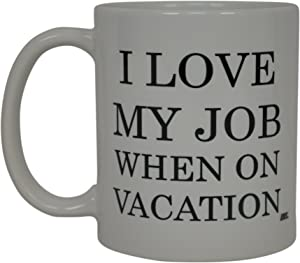 Best Funny Coffee Mug I Love My Job When On Vacation Novelty Cup Joke Great Gag Gift Idea For Men Women Office Work Adult Humor Employee Boss Coworkers