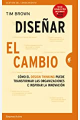 Diseñar el cambio: Cómo el design thinking transforma organizaciones e inspira la innovación (Gestión del conocimiento) (Spanish Edition) Kindle Edition