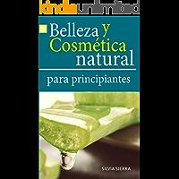 BELLEZA Y COSMÉTICA NATURAL PARA PRINCIPIANTES: Recetas paso a paso, trucos y consejos para hacer cremas, lociones…