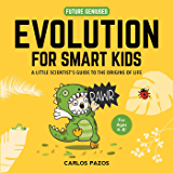 Evolution for Smart Kids: A Little Scientist's Guide to the Origins of Life (Future Geniuses Book 2)