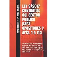 LEY 9/2017 CONTRATOS del SECTOR PÚBLICO para OPOSITORES I: Arts. 1 a 114: Actualizados y ordenados esquemáticamente para…