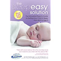 The Sleepeasy Solution: The Exhausted Parent's Guide to Getting Your Child to Sleep...