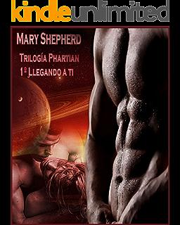 Llegando a ti (Trilogía Phartian nº 1) (Spanish Edition)