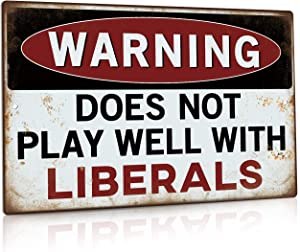 Putuo Decor Funny Sarcastic Metal Tin Sign Man Cave Bar Decor Warning Dose Not Play Well with Liberals 12 x 8 Inches