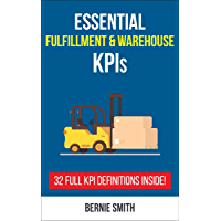 Essential Fulfillment and Warehouse KPIs: 32 Full KPI Definitions Included (Essential KPIs Book 9)