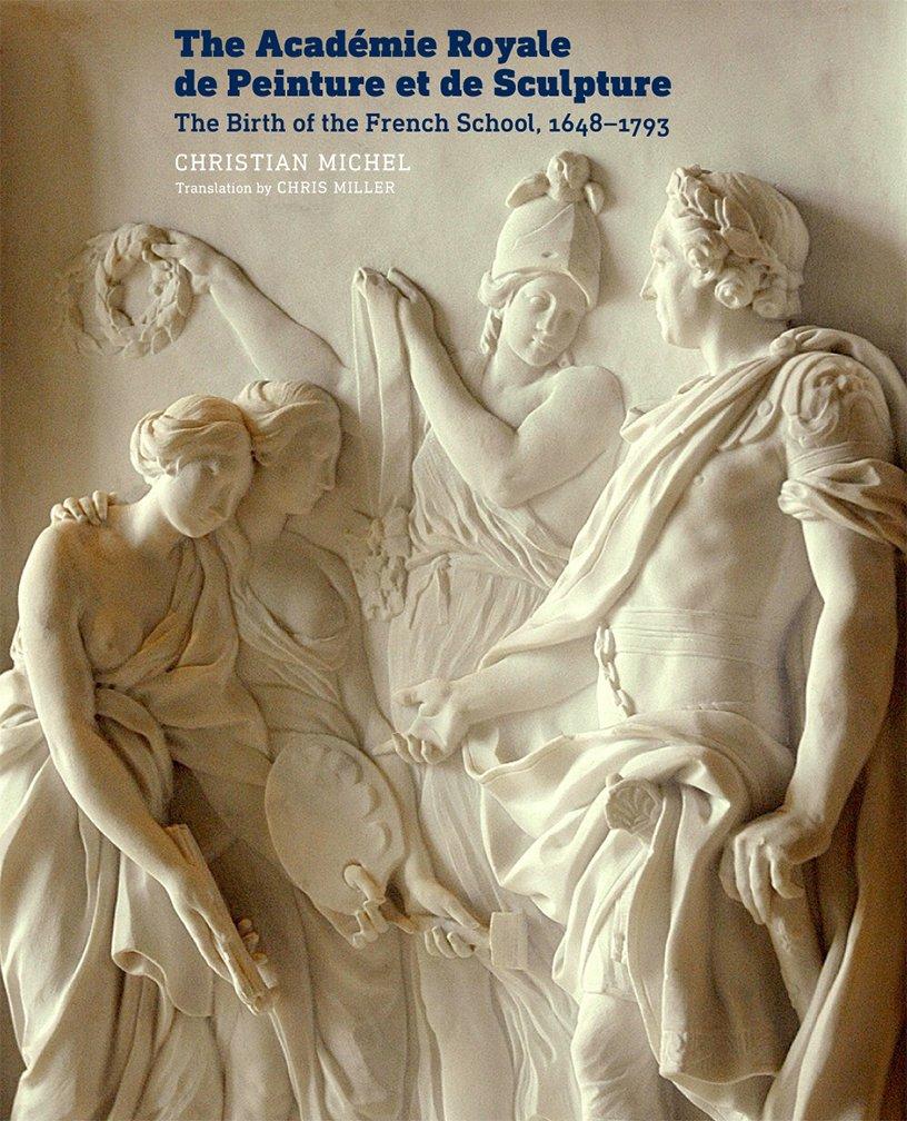The Académie Royale de Peinture et de Sculpture: The Birth of the French School, 1648–1793