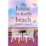 The House on Firefly Beach: The perfect feel good summer romance (Firefly Beach Series)