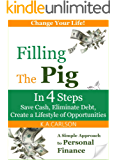 Filling The Pig - In 4 Steps, Save Cash, Eliminate Debt, Create a Lifestyle of Opportunities!
