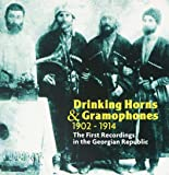 Drinking Horns and Gramophones 1902-1914: The First Recordings In The Georgian Republic