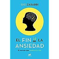 El fin de la ansiedad: El mensaje que cambiará tu vida (Libro práctico)