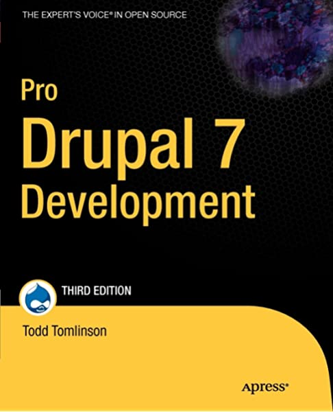 Pro Drupal 7 Development Expert S Voice In Open Source Todd Tomlinson John Vandyk 9781430228387 Amazon Com Books