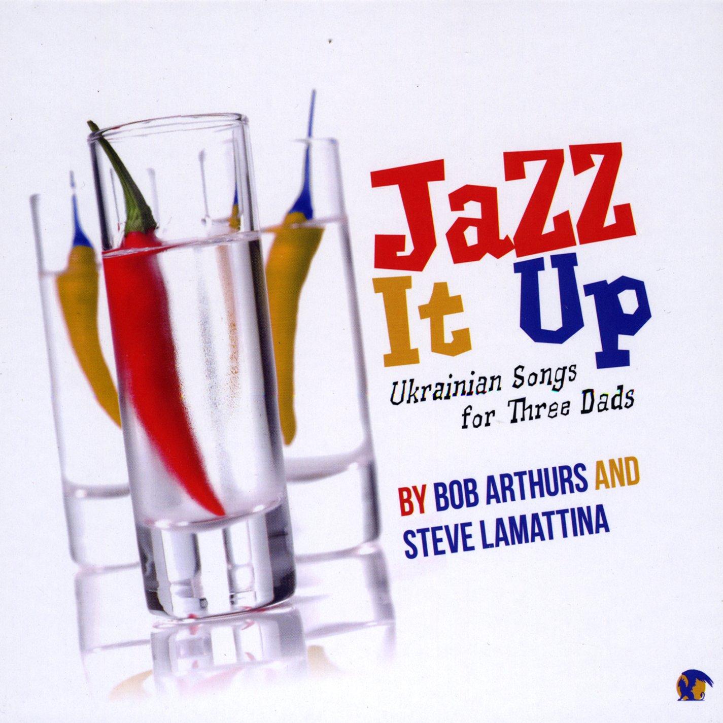 Bob Arthurs Jazz It Up Ukrainian Songs For Three Dads Amazon