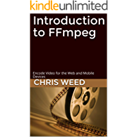 Introduction to FFmpeg: Encode Video for the Web and Mobile Devices