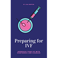 Preparing for IVF: Approach Your IVF With Confidence and Courage