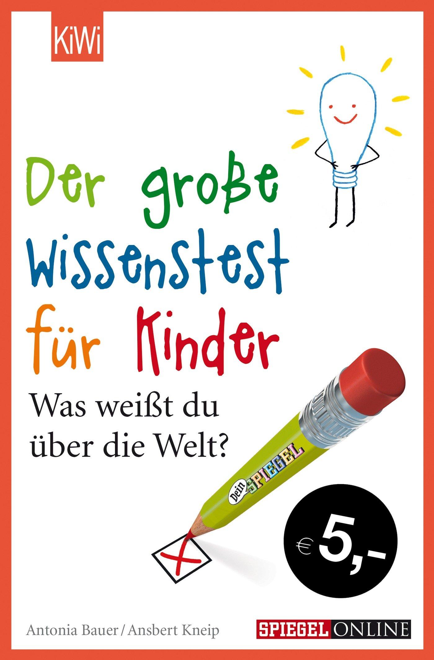 1476Der große Wissenstest für Kinder: Was weißt du über die Welt? Taschenbuch – 10. März 2016 Ansbert Kneip Antonia Bauer KiWi-Taschenbuch 3462048597