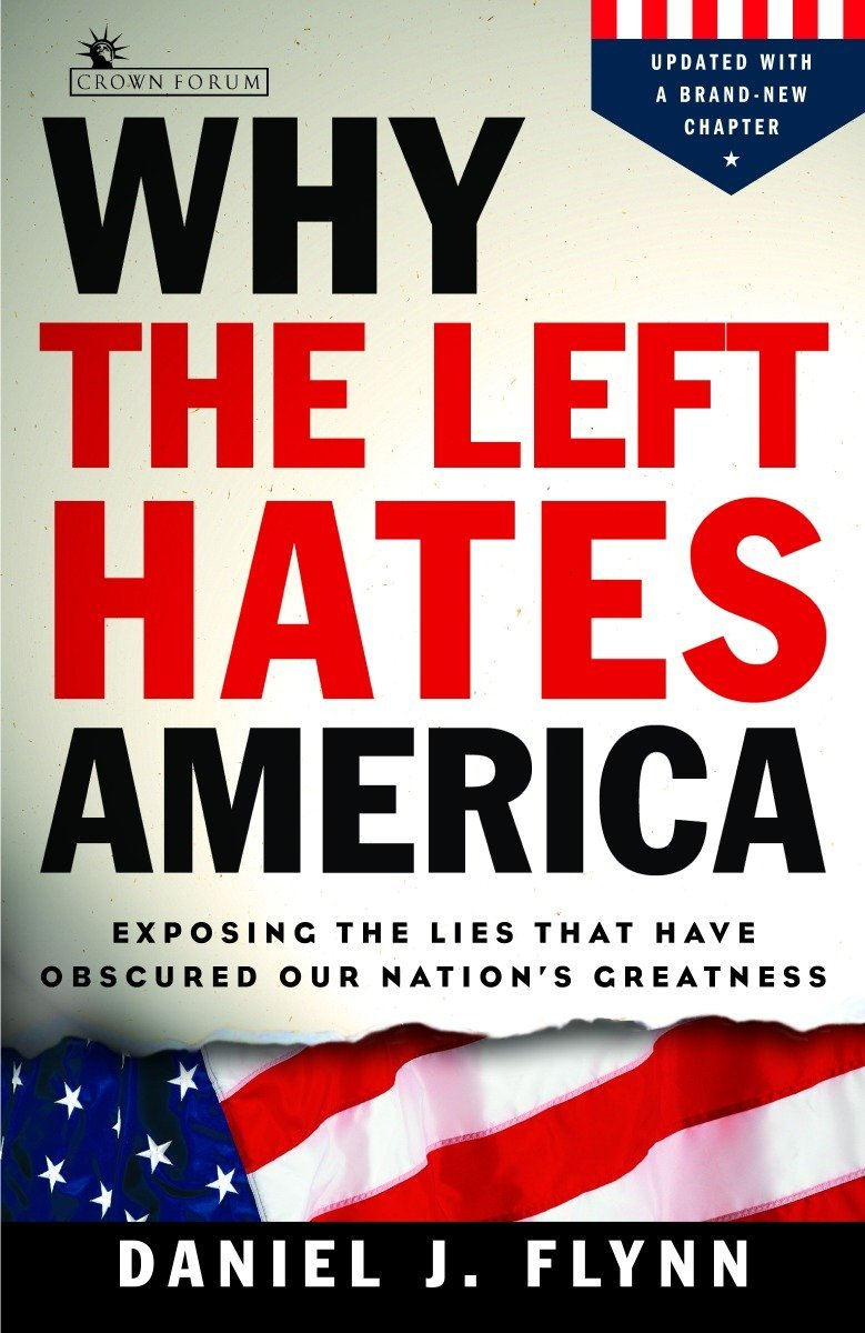 Why the Left Hates America: Exposing the Lies That Have Obscured Our  Nation's Greatness: Daniel J. Flynn: 9781400080403: Amazon.com: Books