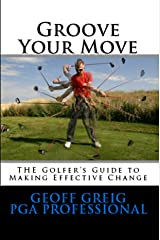 Groove Your Move: THE Golfers Guide to Making Effective Change (EvoSwing Golf Instruction Series Book 2) Kindle Edition