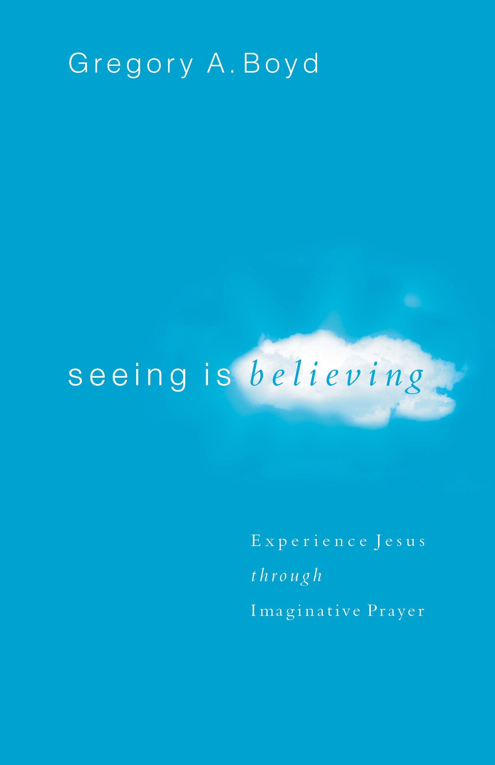 Seeing Is Believing: Experience Jesus through Imaginative Prayer (English Edition)