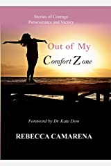Out of My Comfort Zone: Stories of Courage, Perseverance and Victory Kindle Edition
