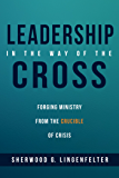 Leadership in the Way of the Cross: Forging Ministry from the Crucible of Crisis