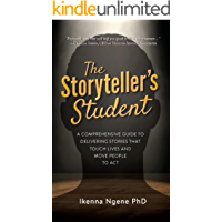 The Storyteller's Student: A Comprehensive Guide to Delivering Stories that Touch Lives and Move People to Act (English Edition)