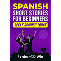Spanish Short Stories for Adult Beginners: Quick And Fun Stories to Learn Spanish Verbs, Conjugations, And More…