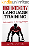 High Intensity Language Training: An introduction to the key principles (H.I.L.T. - Sprints and Intervals for Accelerated Language Acquisition Book 1) (English Edition)