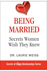 Being Married: Secrets Women Wish They Knew (The Secrets of Happy Relationships Series Book 2) Kindle Edition