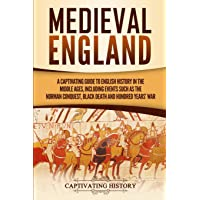 Medieval England: A Captivating Guide to English History in the Middle Ages, Including...