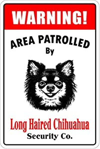 WDZSHLGG Used for Cafe bar Club Terrace Bedroom Kitchen Warning Sign Metal Sign,Warning Area Patrolled by Long Hair Chihuahua Vintage Aluminum s Tin Plaque Wall Art Poster for Garage Decor 8 x12