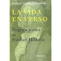 La Vida En Verso. Biografía Poética De Friedrich