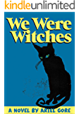 We Were Witches: A Novel