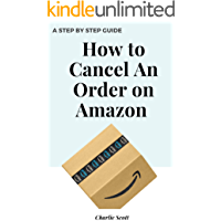 How to Cancel An Order on Amazon: Cancel An Order on Your Amazon Account in Less Than 30 Seconds. A Step by Step Guide with Actual Screenshots (Quick Guide Book 20)