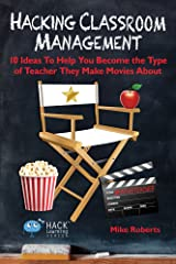 Hacking Classroom Management: 10 Ideas To Help You Become the Type of Teacher They Make Movies About (Hack Learning Series Book 15) Kindle Edition