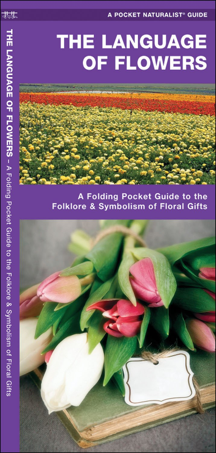 The language of flowers a pocket guide to the folklore symbolism the language of flowers a pocket guide to the folklore symbolism of floral gifts a pocket naturalist guide james kavanagh waterford press izmirmasajfo